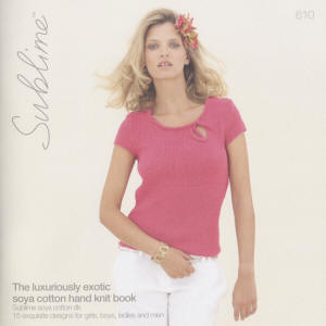 Sublime The Luxuriously Exotic Soya Cotton Hand Knit Book 610